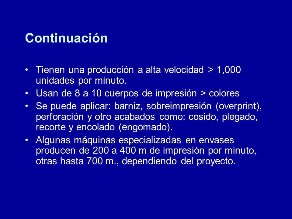 Continuación Tienen una producción a alta velocidad > 1,000 unidades por minuto. Usan de 8 a 10 cuerpos de impresión > colores.