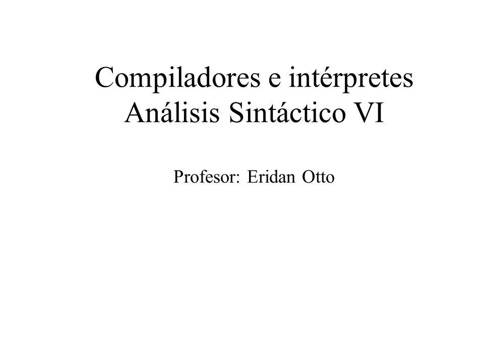 Compiladores e intérpretes Análisis Sintáctico VI