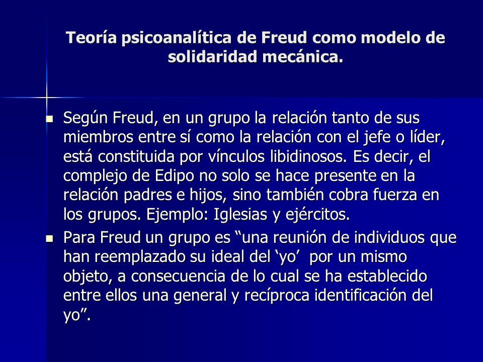 Teoría psicoanalítica de Freud como modelo de solidaridad mecánica.