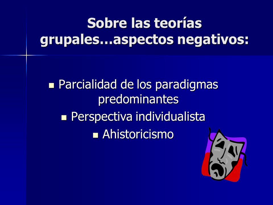 Sobre las teorías grupales…aspectos negativos: