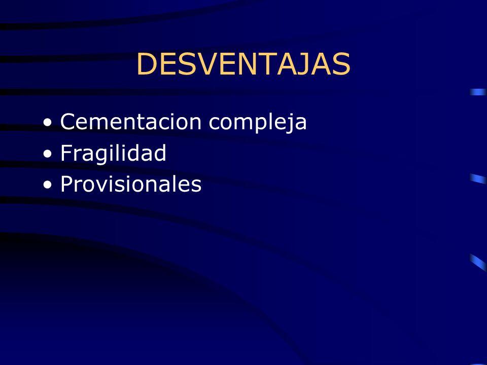 DESVENTAJAS Cementacion compleja Fragilidad Provisionales