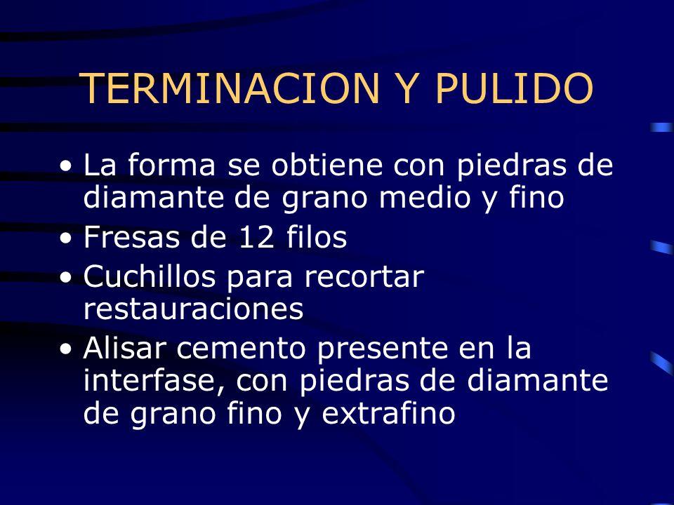 TERMINACION Y PULIDO La forma se obtiene con piedras de diamante de grano medio y fino. Fresas de 12 filos.