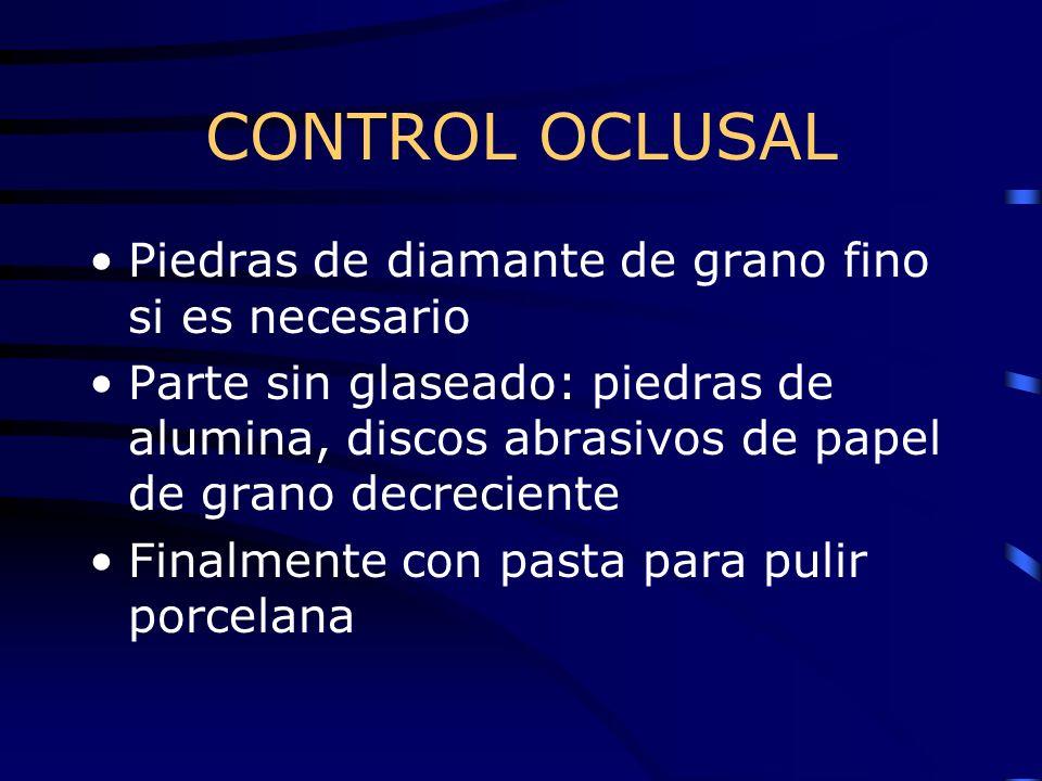 CONTROL OCLUSAL Piedras de diamante de grano fino si es necesario