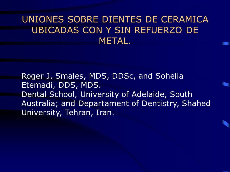 UNIONES SOBRE DIENTES DE CERAMICA UBICADAS CON Y SIN REFUERZO DE METAL.