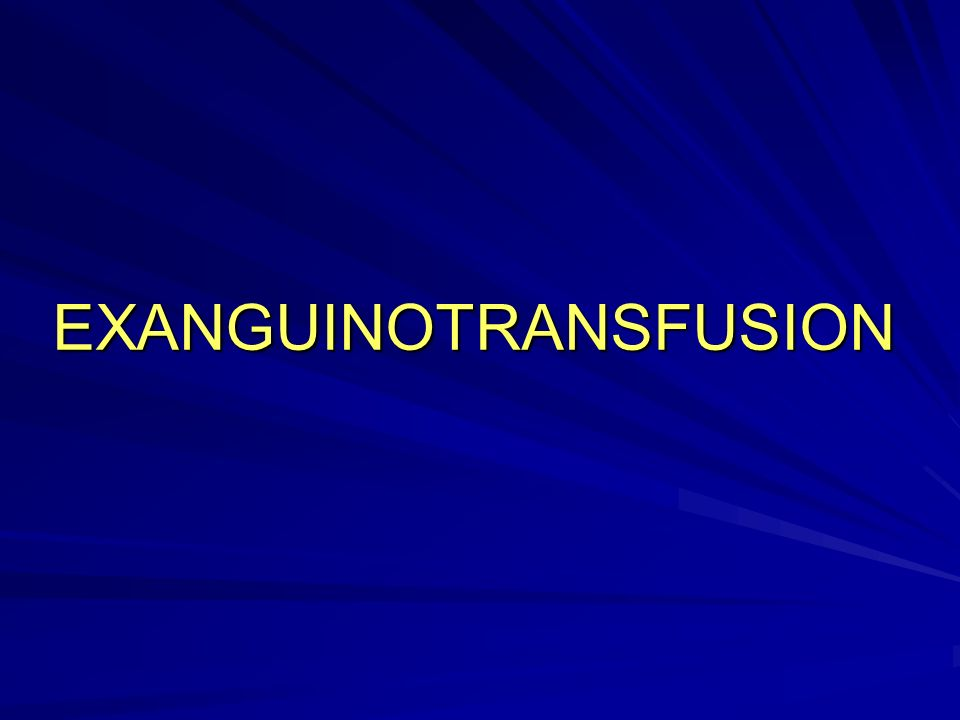 EXANGUINOTRANSFUSION