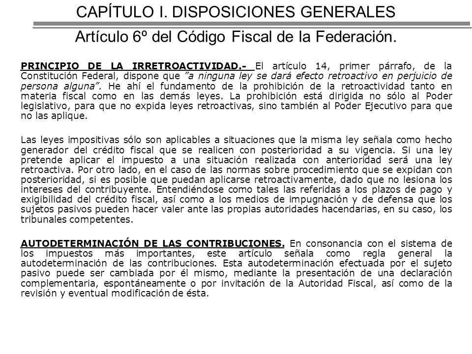 CAPÍTULO I. DISPOSICIONES GENERALES Artículo 6º del Código Fiscal de la Federación.