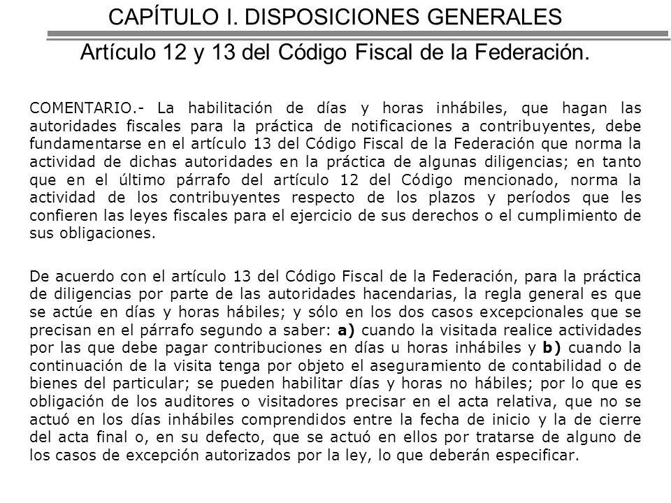 CAPÍTULO I. DISPOSICIONES GENERALES Artículo 12 y 13 del Código Fiscal de la Federación.