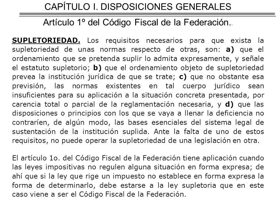 CAPÍTULO I. DISPOSICIONES GENERALES Artículo 1º del Código Fiscal de la Federación..
