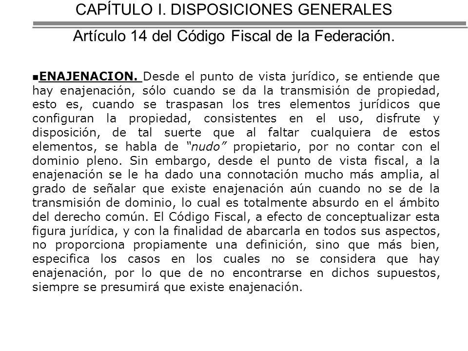 CAPÍTULO I. DISPOSICIONES GENERALES Artículo 14 del Código Fiscal de la Federación.