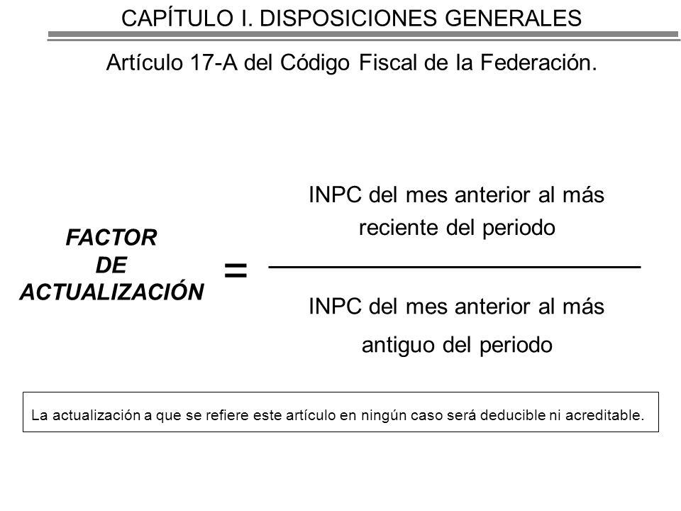 CAPÍTULO I. DISPOSICIONES GENERALES Artículo 17-A del Código Fiscal de la Federación.