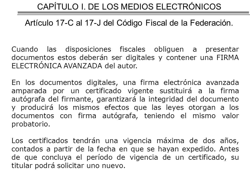 CAPÍTULO I. DE LOS MEDIOS ELECTRÓNICOS Artículo 17-C al 17-J del Código Fiscal de la Federación.