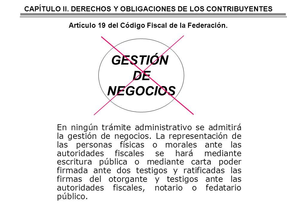 CAPÍTULO II. DERECHOS Y OBLIGACIONES DE LOS CONTRIBUYENTES Artículo 19 del Código Fiscal de la Federación.