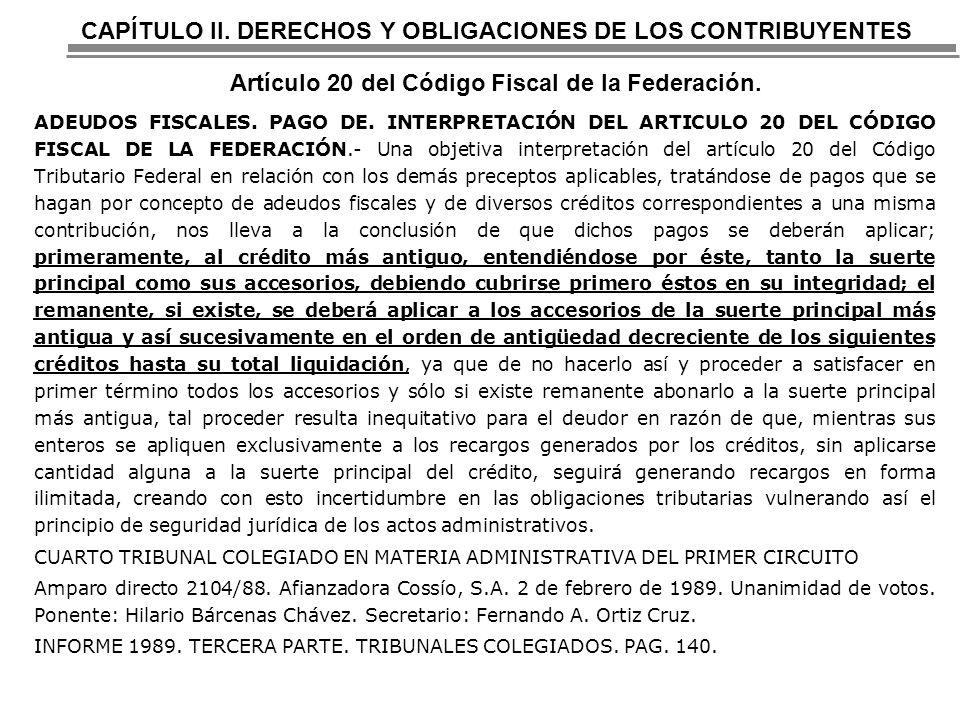 CAPÍTULO II. DERECHOS Y OBLIGACIONES DE LOS CONTRIBUYENTES Artículo 20 del Código Fiscal de la Federación.