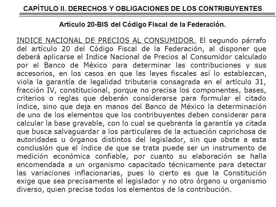 CAPÍTULO II. DERECHOS Y OBLIGACIONES DE LOS CONTRIBUYENTES Artículo 20-BIS del Código Fiscal de la Federación.