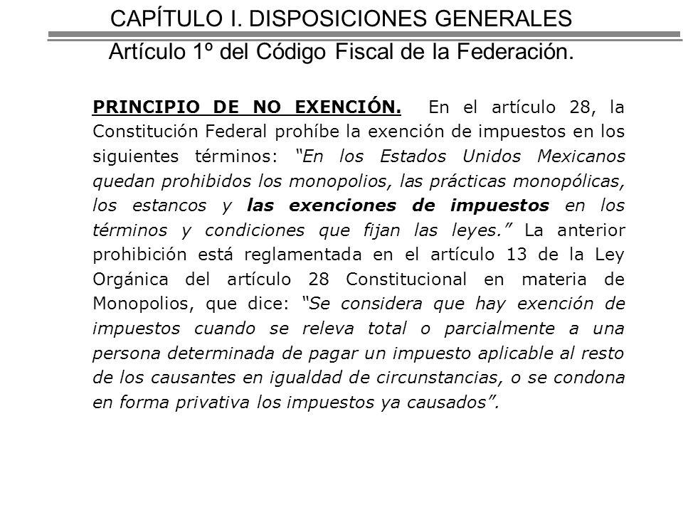 CAPÍTULO I. DISPOSICIONES GENERALES Artículo 1º del Código Fiscal de la Federación.