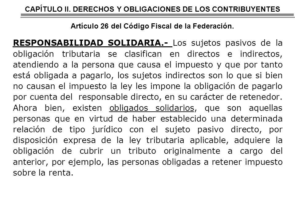 CAPÍTULO II. DERECHOS Y OBLIGACIONES DE LOS CONTRIBUYENTES Artículo 26 del Código Fiscal de la Federación.