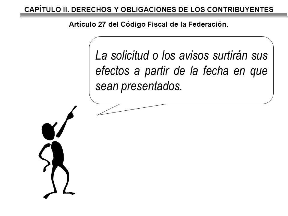 CAPÍTULO II. DERECHOS Y OBLIGACIONES DE LOS CONTRIBUYENTES Artículo 27 del Código Fiscal de la Federación.
