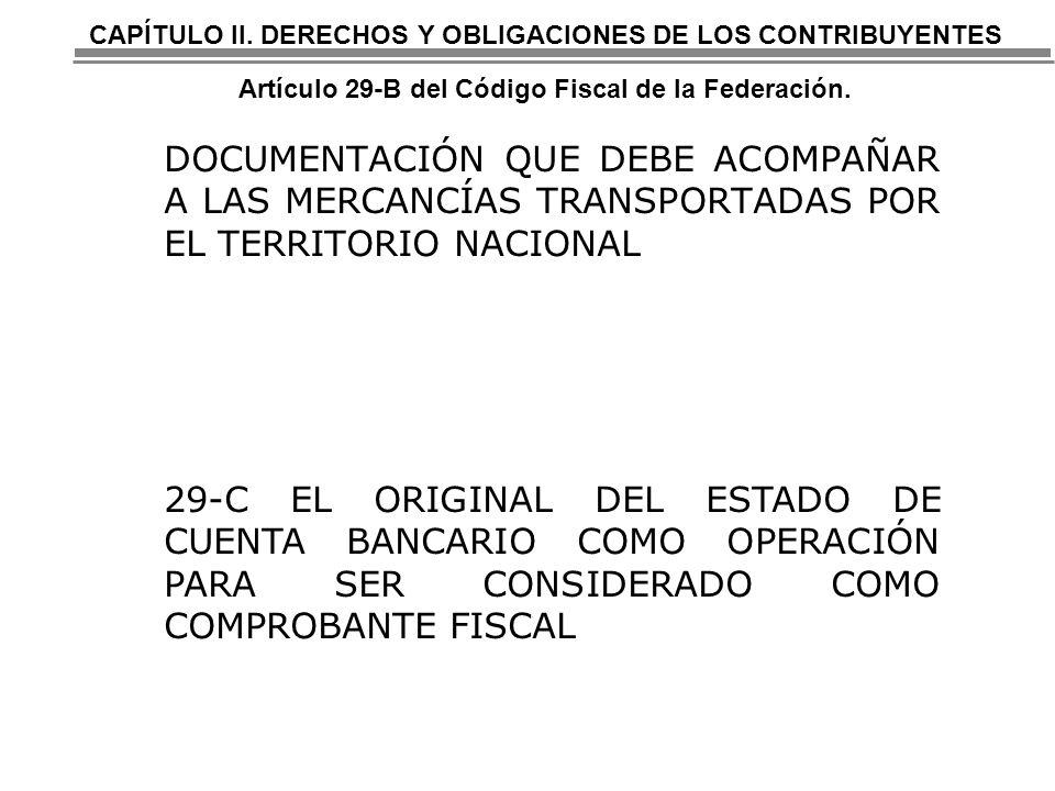 CAPÍTULO II. DERECHOS Y OBLIGACIONES DE LOS CONTRIBUYENTES Artículo 29-B del Código Fiscal de la Federación.