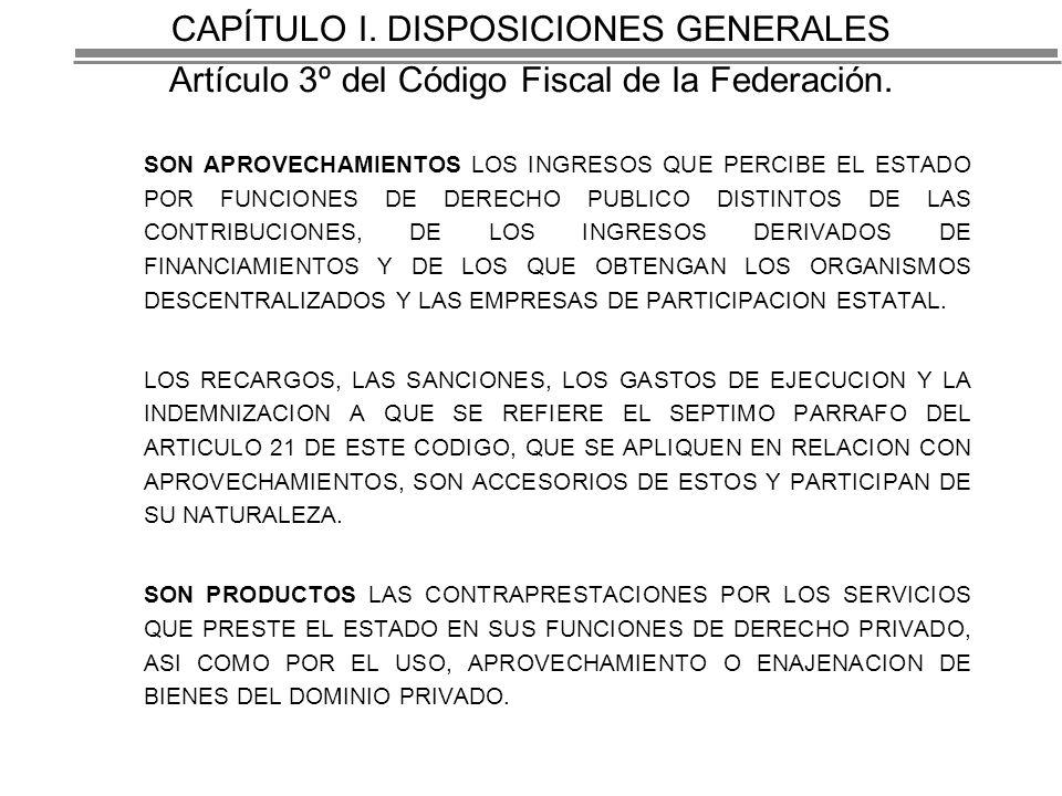 CAPÍTULO I. DISPOSICIONES GENERALES Artículo 3º del Código Fiscal de la Federación.