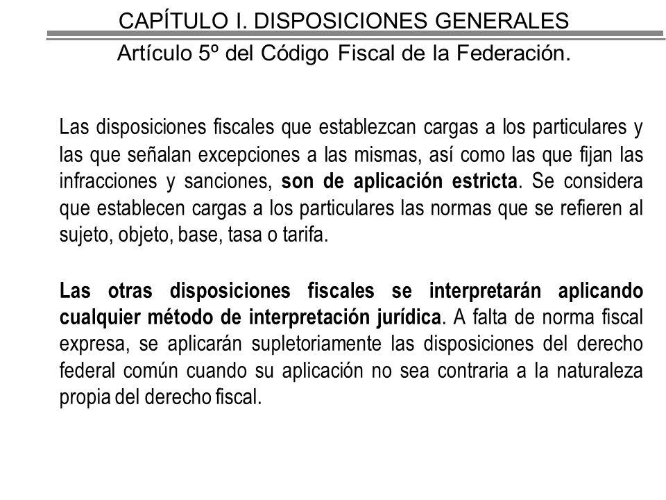 CAPÍTULO I. DISPOSICIONES GENERALES Artículo 5º del Código Fiscal de la Federación.