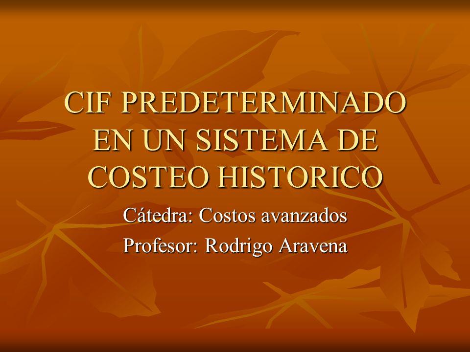 CIF PREDETERMINADO EN UN SISTEMA DE COSTEO HISTORICO