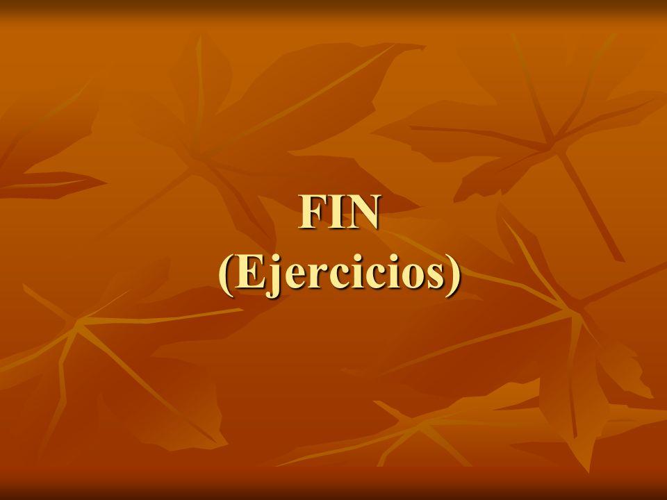 FIN (Ejercicios)