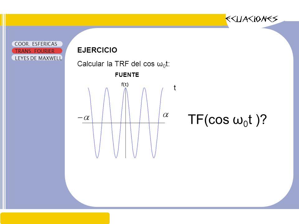 TF(cos ω0t ) EJERCICIO Calcular la TRF del cos ω0t: t FUENTE