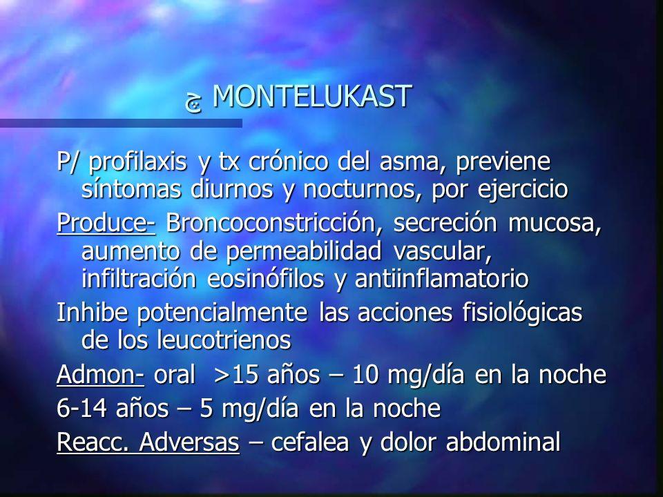 چ MONTELUKAST P/ profilaxis y tx crónico del asma, previene síntomas diurnos y nocturnos, por ejercicio.