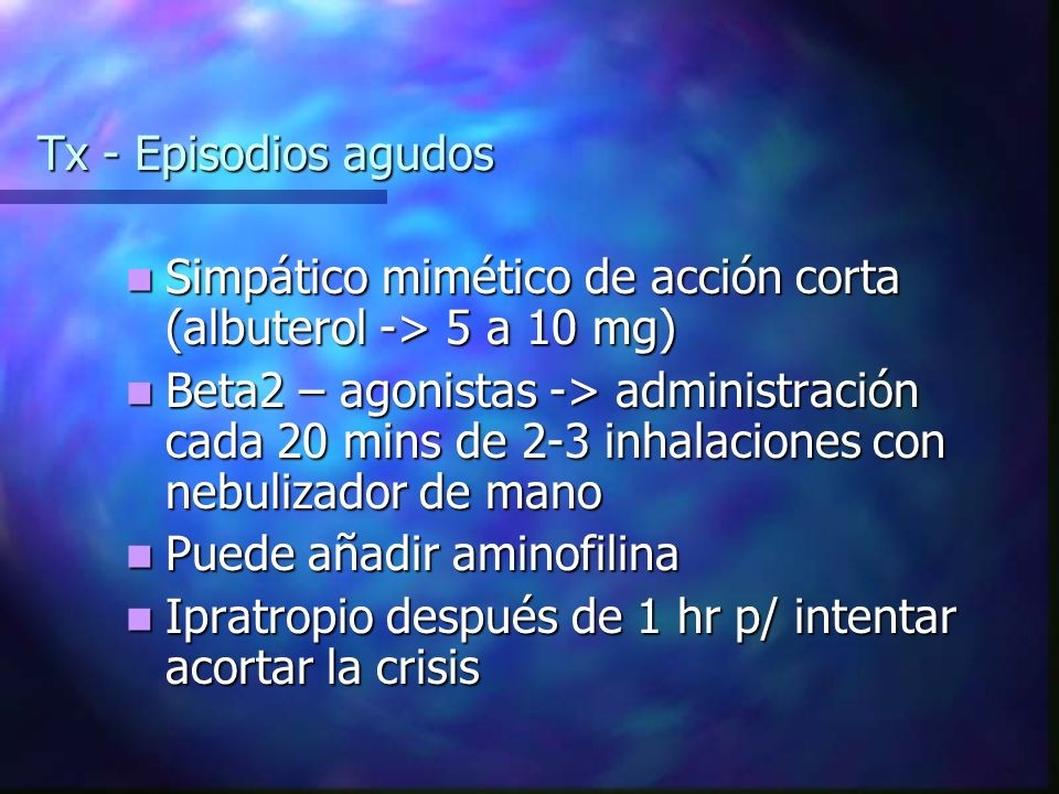 Tx - Episodios agudos Simpático mimético de acción corta (albuterol -> 5 a 10 mg)