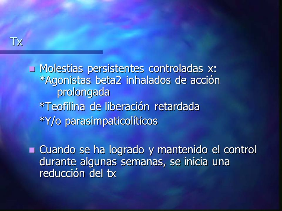 Tx Molestias persistentes controladas x: *Agonistas beta2 inhalados de acción prolongada. *Teofilina de liberación retardada.