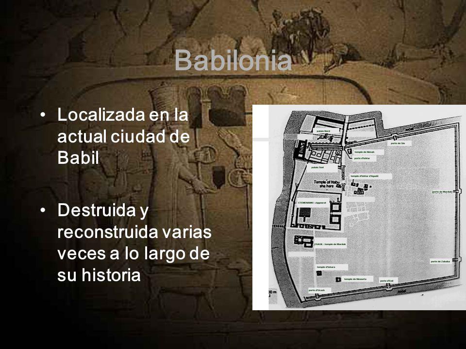 Babilonia Localizada en la actual ciudad de Babil
