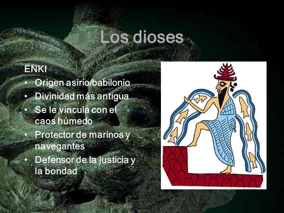Los dioses ENKI Origen asirio/babilonio Divinidad más antigua