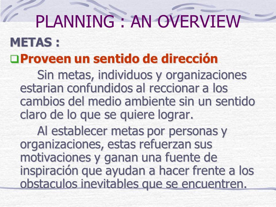 PLANNING : AN OVERVIEW METAS : Proveen un sentido de dirección