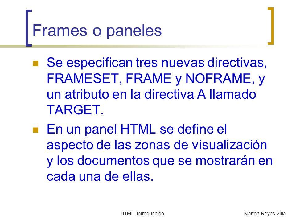 Frames o panelesSe especifican tres nuevas directivas, FRAMESET, FRAME y NOFRAME, y un atributo en la directiva A llamado TARGET.