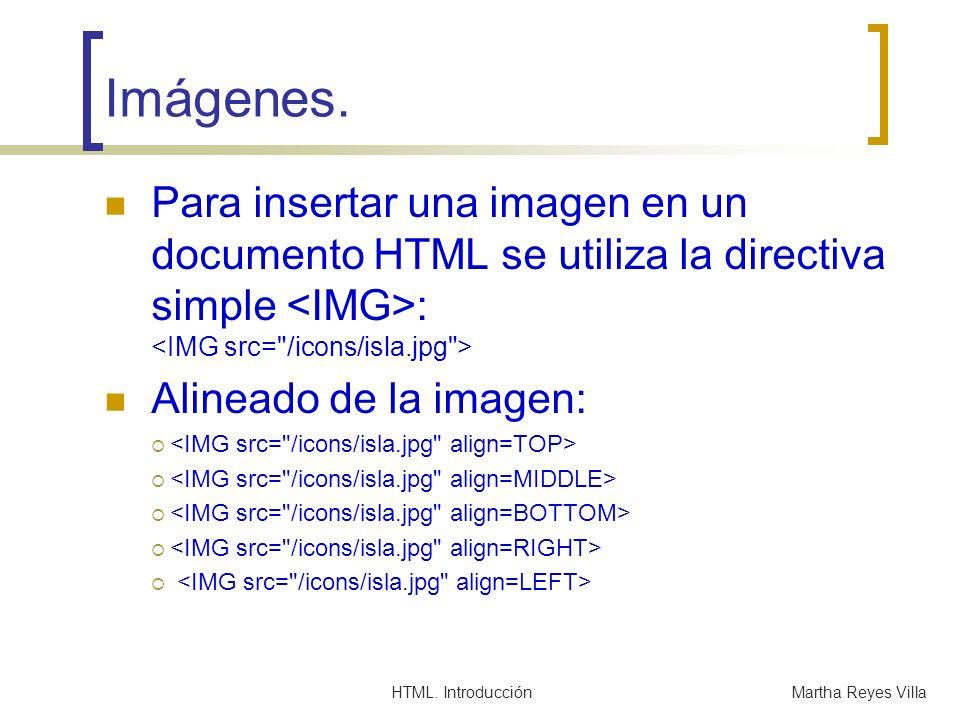 Imágenes. Para insertar una imagen en un documento HTML se utiliza la directiva simple <IMG>: <IMG src= /icons/isla.jpg >