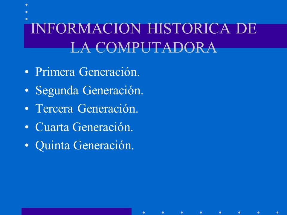 INFORMACION HISTORICA DE LA COMPUTADORA