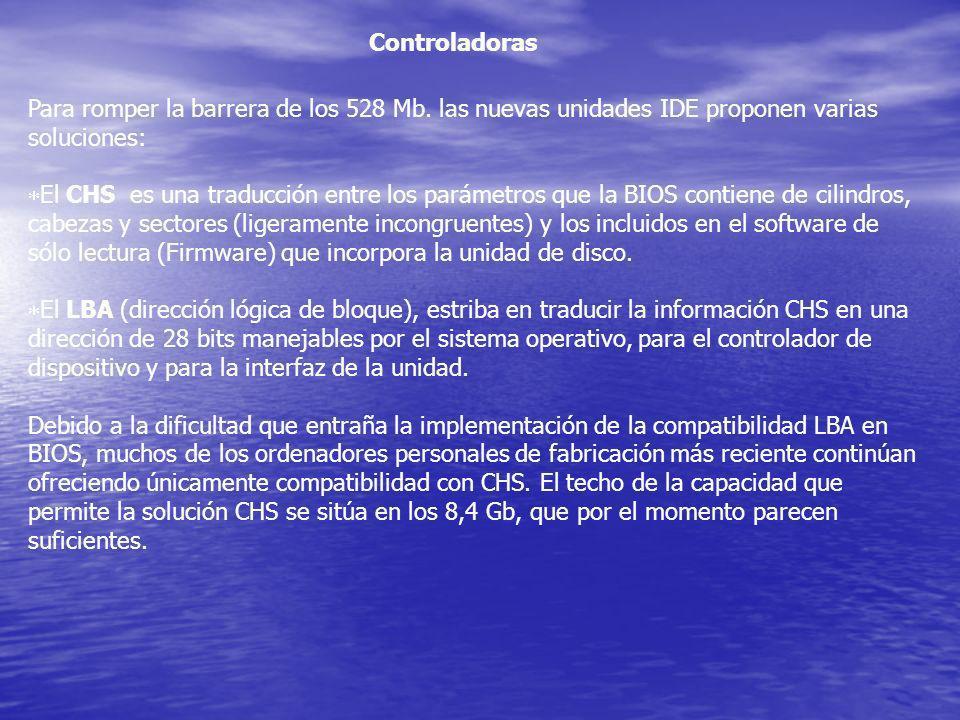 Controladoras Para romper la barrera de los 528 Mb. las nuevas unidades IDE proponen varias soluciones:
