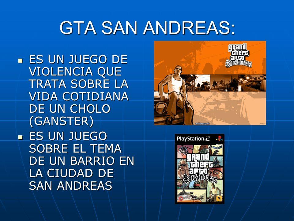 GTA SAN ANDREAS: ES UN JUEGO DE VIOLENCIA QUE TRATA SOBRE LA VIDA COTIDIANA DE UN CHOLO (GANSTER)