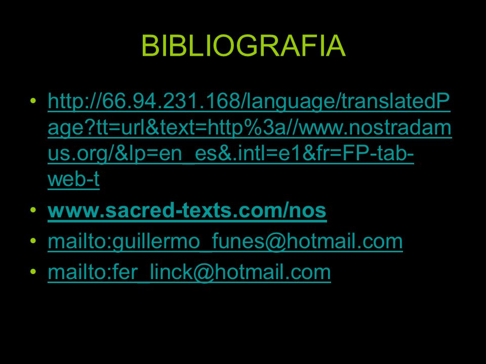 BIBLIOGRAFIA http://66.94.231.168/language/translatedPage tt=url&text=http%3a//www.nostradamus.org/&lp=en_es&.intl=e1&fr=FP-tab-web-t.