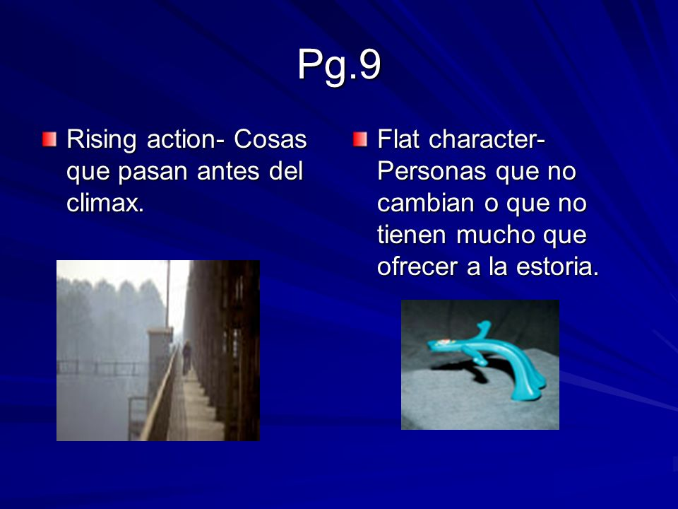 Pg.9 Rising action- Cosas que pasan antes del climax.