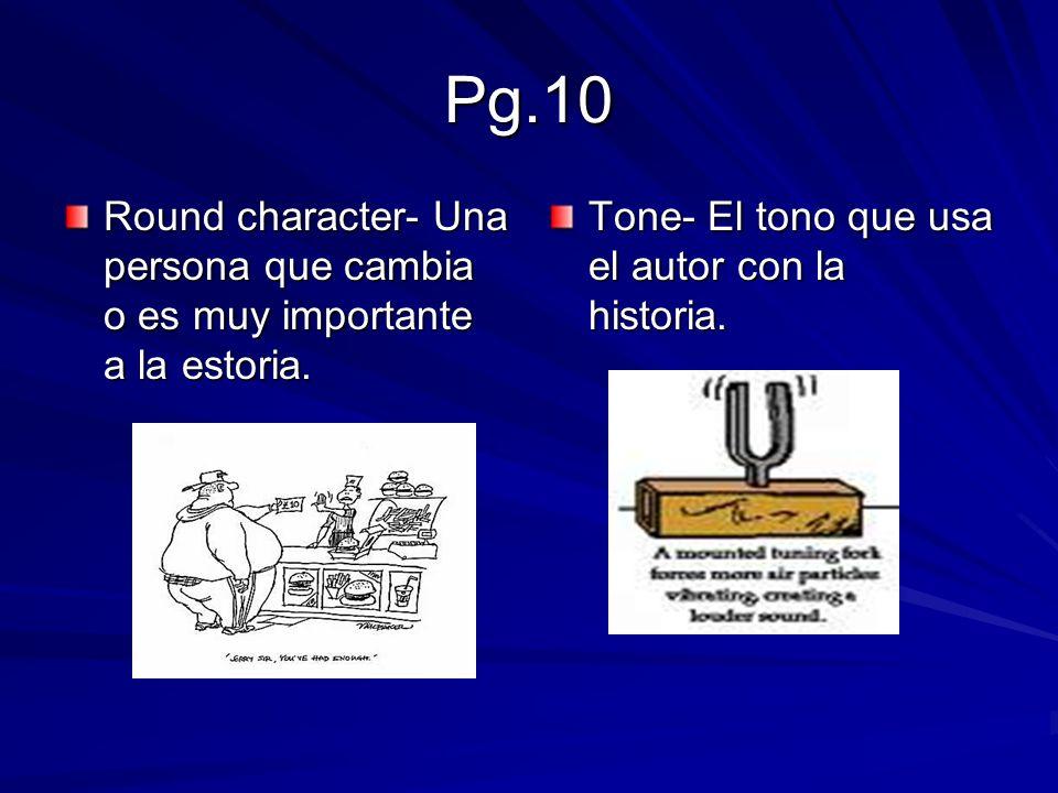 Pg.10 Round character- Una persona que cambia o es muy importante a la estoria.