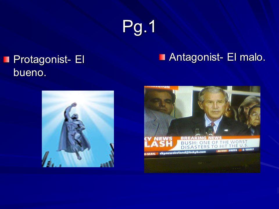 Pg.1 Antagonist- El malo. Protagonist- El bueno.