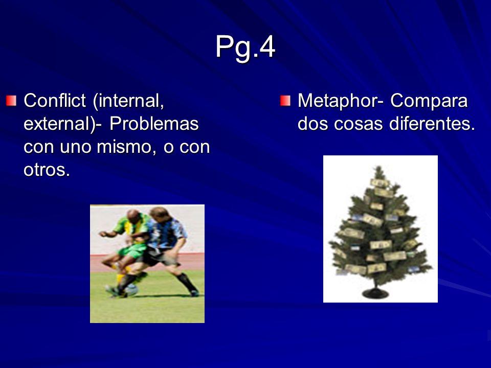 Pg.4 Conflict (internal, external)- Problemas con uno mismo, o con otros.