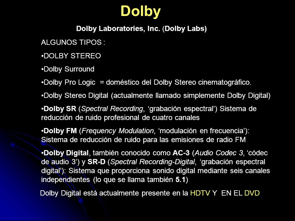 Dolby Dolby Laboratories, Inc. (Dolby Labs) ALGUNOS TIPOS :