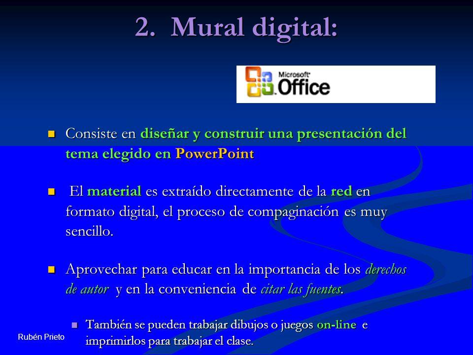 2. Mural digital: Consiste en diseñar y construir una presentación del tema elegido en PowerPoint.