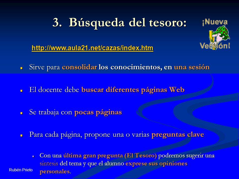 3. Búsqueda del tesoro: http://www.aula21.net/cazas/index.htm. Sirve para consolidar los conocimientos, en una sesión.