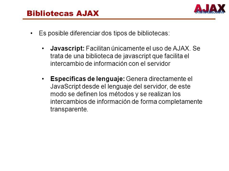 Bibliotecas AJAX Es posible diferenciar dos tipos de bibliotecas: