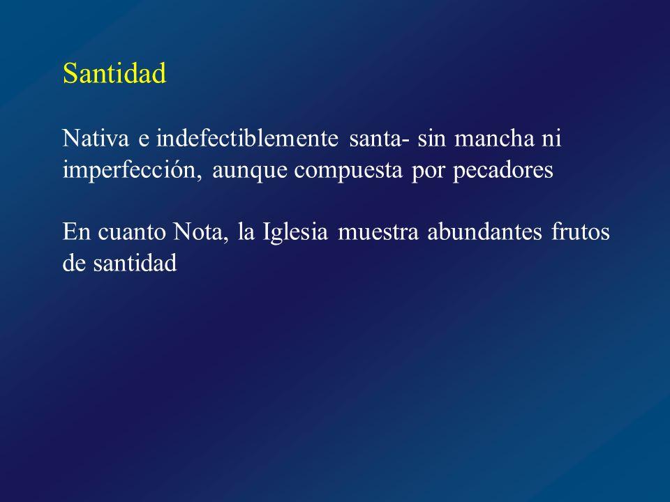 Santidad Nativa e indefectiblemente santa- sin mancha ni imperfección, aunque compuesta por pecadores.