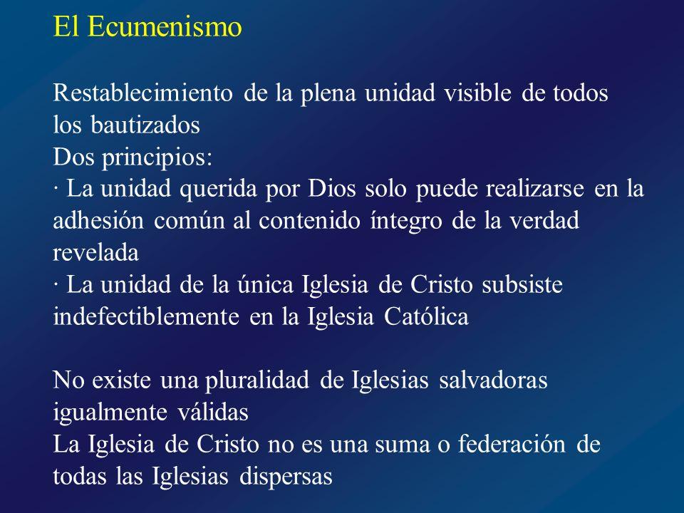 El Ecumenismo Restablecimiento de la plena unidad visible de todos los bautizados. Dos principios: