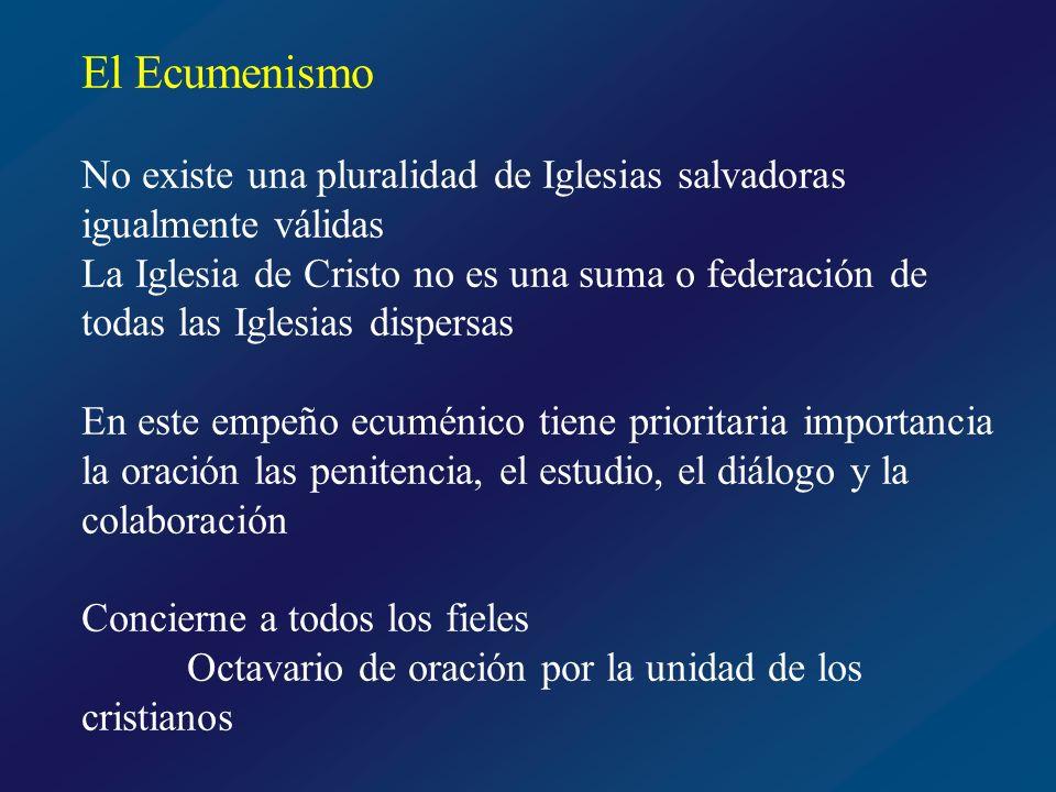 El Ecumenismo No existe una pluralidad de Iglesias salvadoras igualmente válidas.